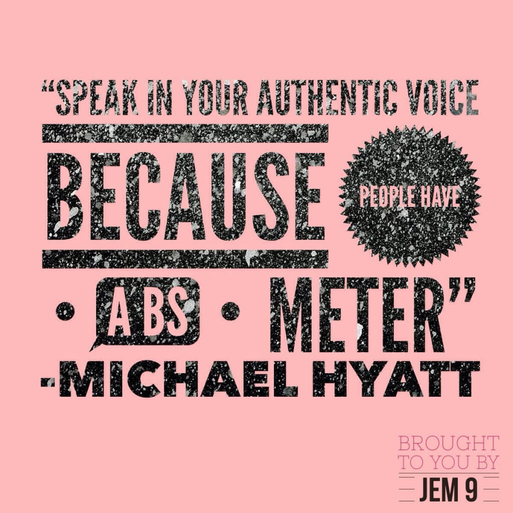 Quotes from Michael Hyatt: Speak in your authentic voice because people have a BS meter