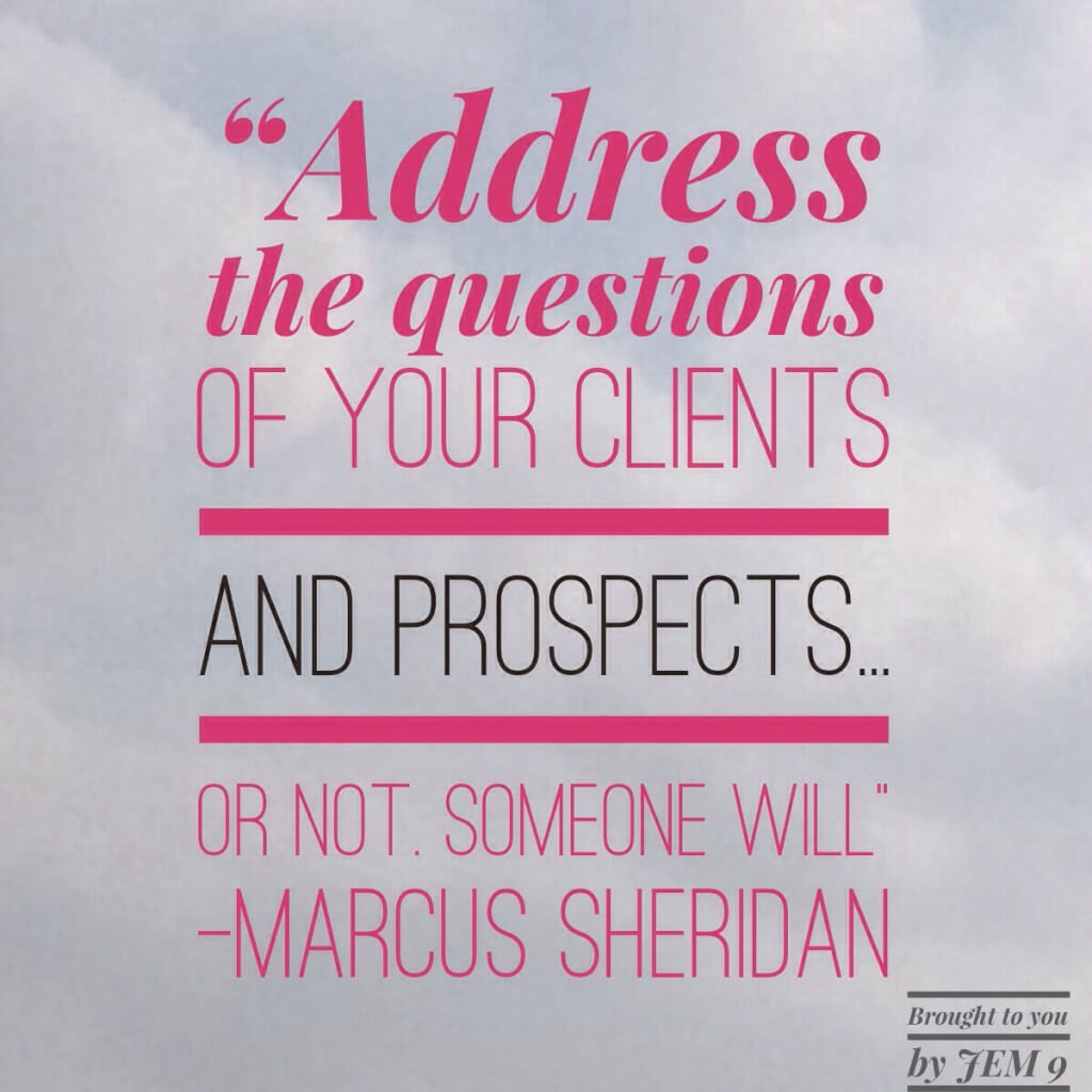 "A quote from Marcus Sheridan: ""address the questions of your clients and prospects. Or not, someone will."""