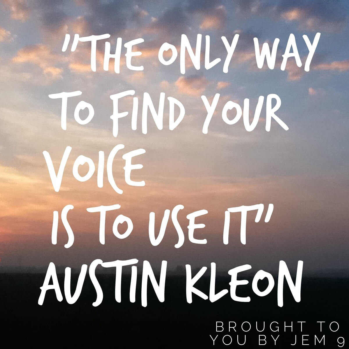 """The only way to find your voice is to use it."" Austin Kleon"