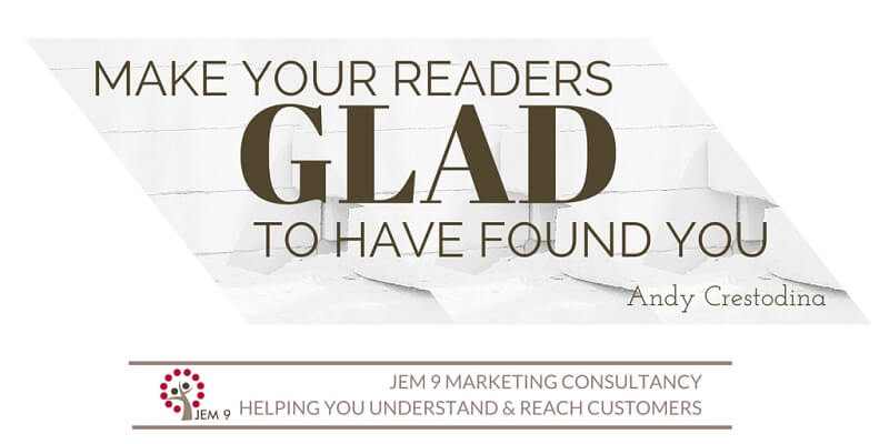"""Make Your Readers Glad They Found You"" Andy Crestodina #MarketingInspiration brought to you by JEM 9 marketing consultancy"