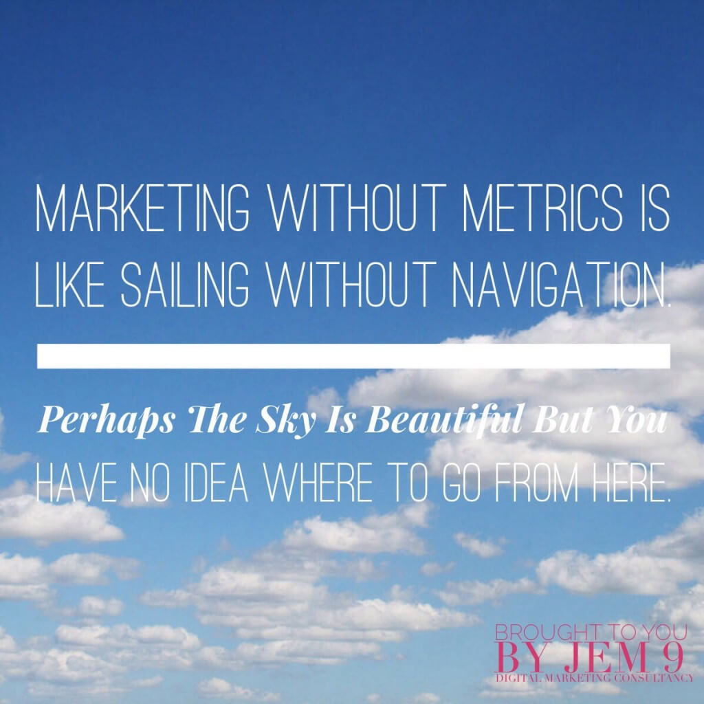 Marketing without metrics is like sailing without navigation. #marketingInspiration brought to you by JEM 9